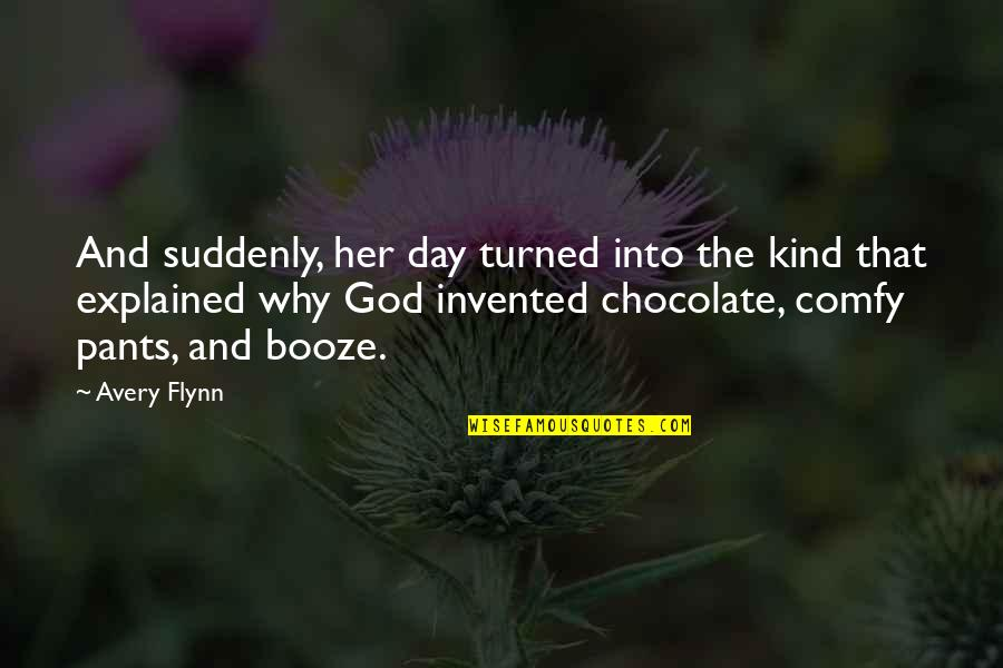 Tough Situations In Life Quotes By Avery Flynn: And suddenly, her day turned into the kind