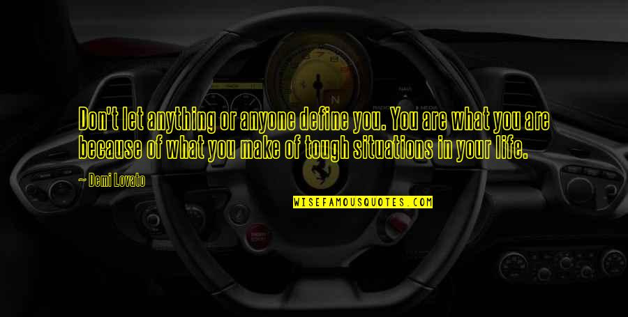 Tough Situations In Life Quotes By Demi Lovato: Don't let anything or anyone define you. You