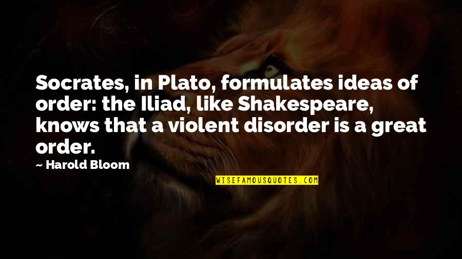 Tough Situations In Life Quotes By Harold Bloom: Socrates, in Plato, formulates ideas of order: the