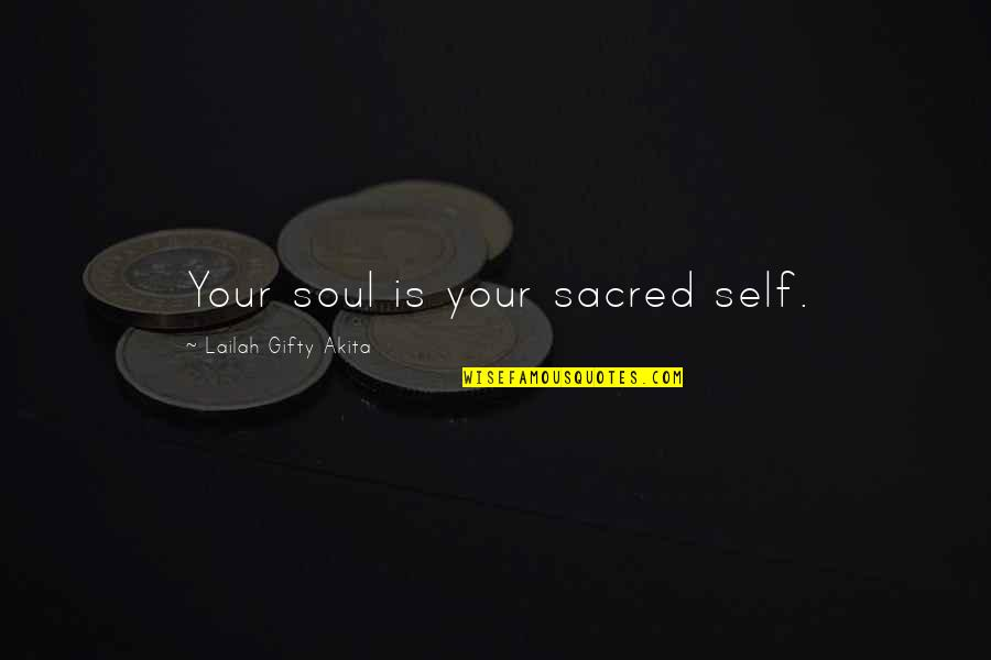 Tough Situations In Life Quotes By Lailah Gifty Akita: Your soul is your sacred self.