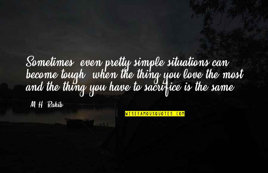 Tough Situations In Life Quotes By M.H. Rakib: Sometimes, even pretty simple situations can become tough,
