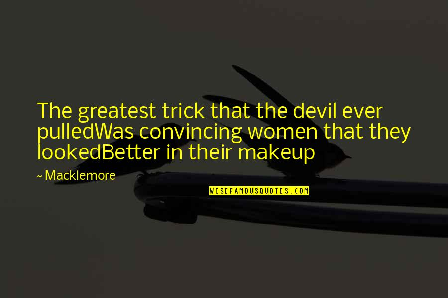 Tough Situations In Life Quotes By Macklemore: The greatest trick that the devil ever pulledWas