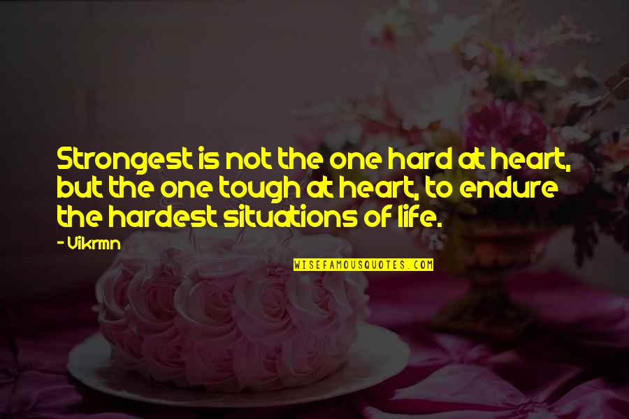 Tough Situations In Life Quotes By Vikrmn: Strongest is not the one hard at heart,