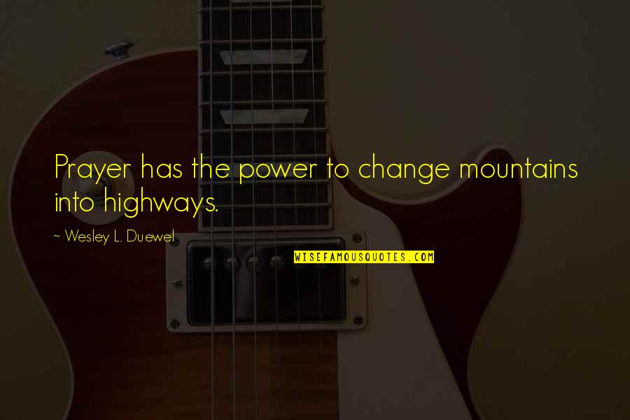 Tough Situations In Life Quotes By Wesley L. Duewel: Prayer has the power to change mountains into
