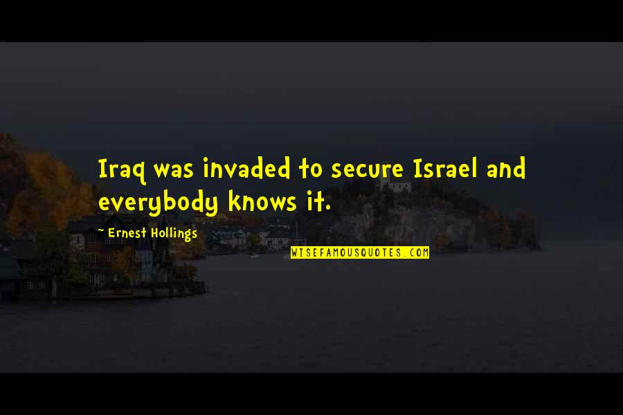 Tough Times And Friends Quotes By Ernest Hollings: Iraq was invaded to secure Israel and everybody
