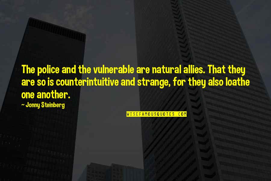 Toughened Glass Quotes By Jonny Steinberg: The police and the vulnerable are natural allies.