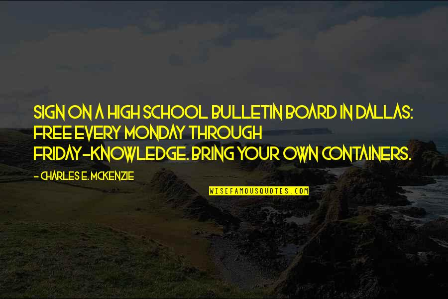 Toughened Quotes By Charles E. McKenzie: Sign on a High School bulletin board in