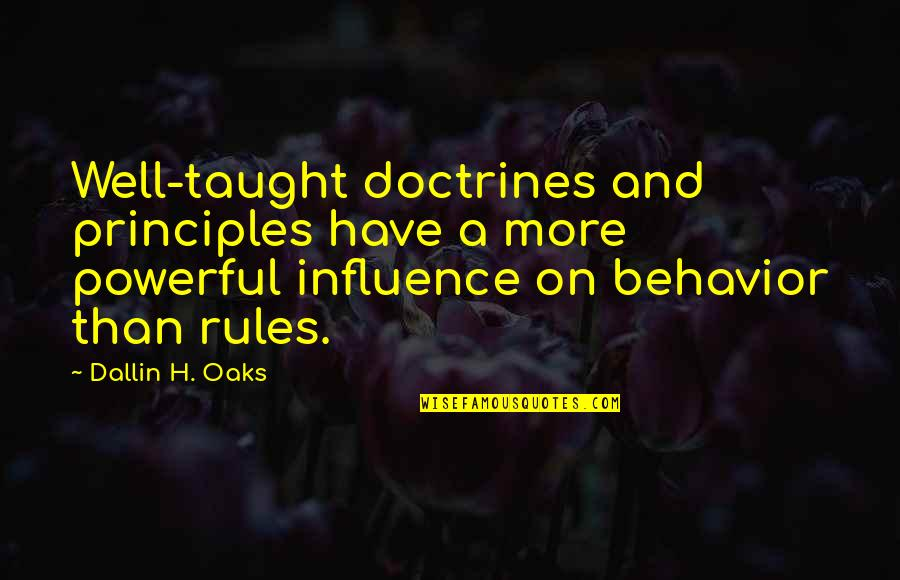 Toughened Quotes By Dallin H. Oaks: Well-taught doctrines and principles have a more powerful
