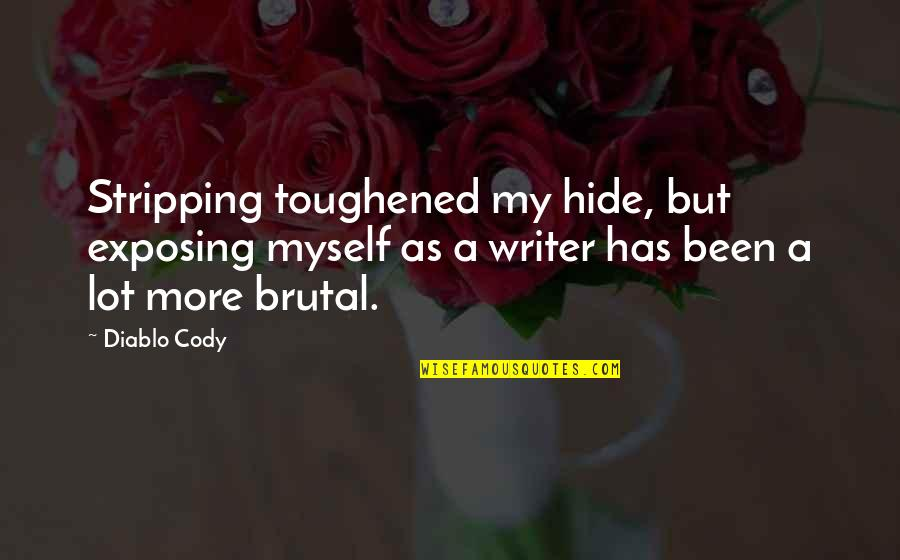 Toughened Quotes By Diablo Cody: Stripping toughened my hide, but exposing myself as