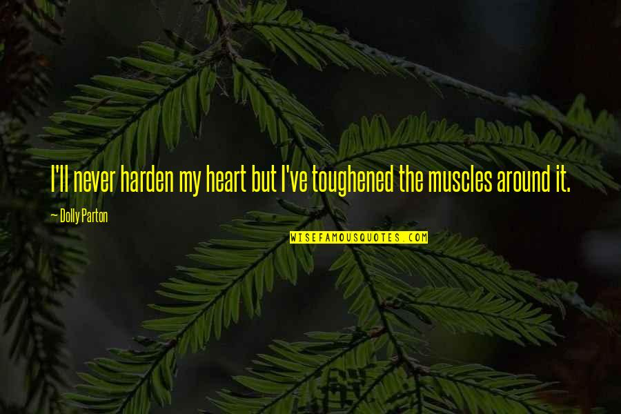 Toughened Quotes By Dolly Parton: I'll never harden my heart but I've toughened