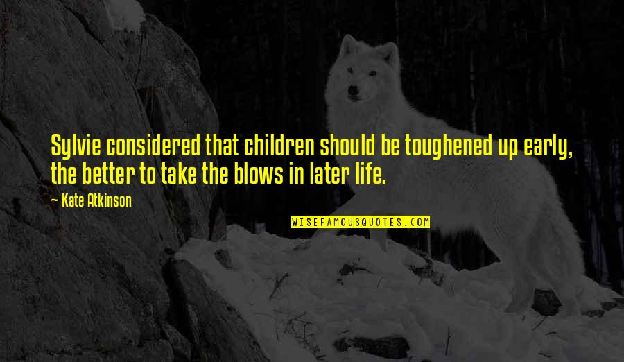 Toughened Quotes By Kate Atkinson: Sylvie considered that children should be toughened up