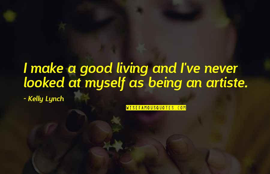Toughened Quotes By Kelly Lynch: I make a good living and I've never