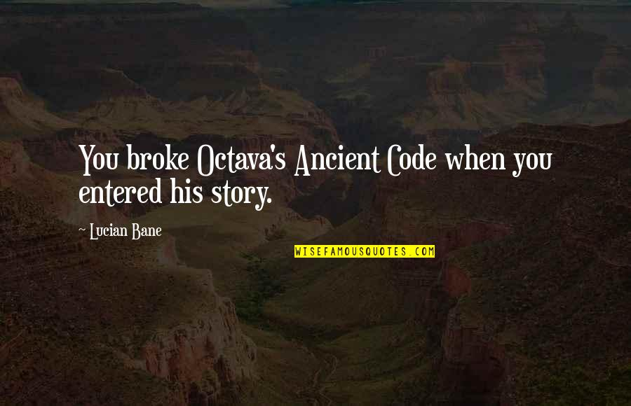 Toughened Quotes By Lucian Bane: You broke Octava's Ancient Code when you entered