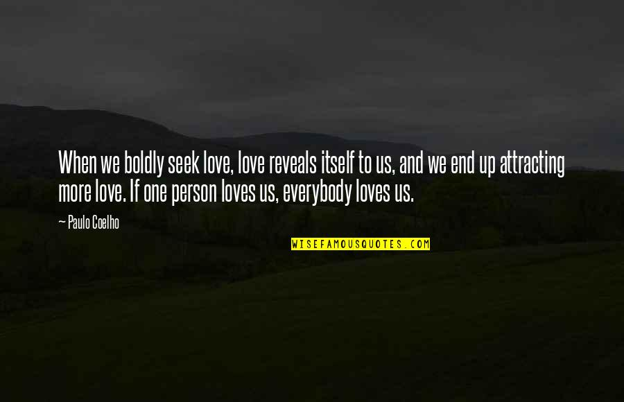 Toughened Quotes By Paulo Coelho: When we boldly seek love, love reveals itself