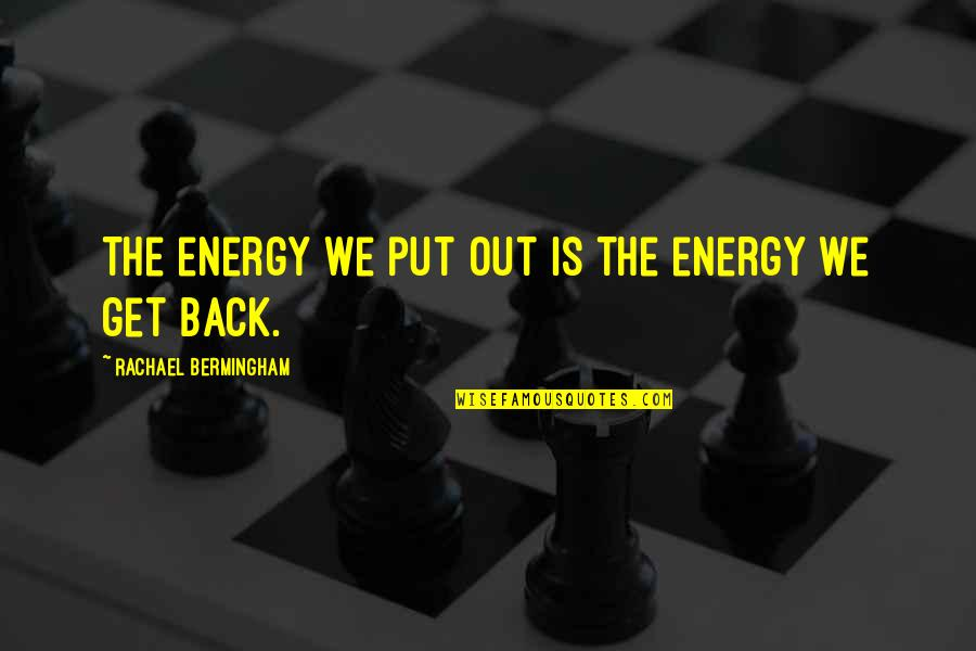 Toughened Quotes By Rachael Bermingham: The energy we put out is the energy