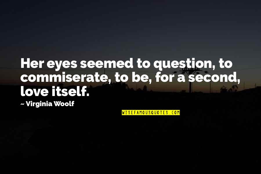 Toughened Quotes By Virginia Woolf: Her eyes seemed to question, to commiserate, to