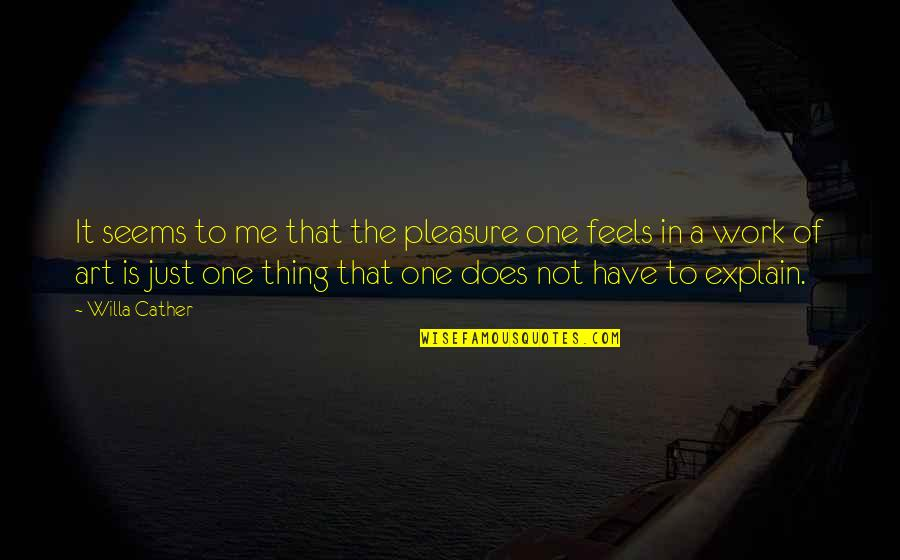 Toughened Quotes By Willa Cather: It seems to me that the pleasure one