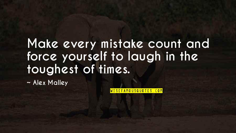 Toughest Times Quotes By Alex Malley: Make every mistake count and force yourself to