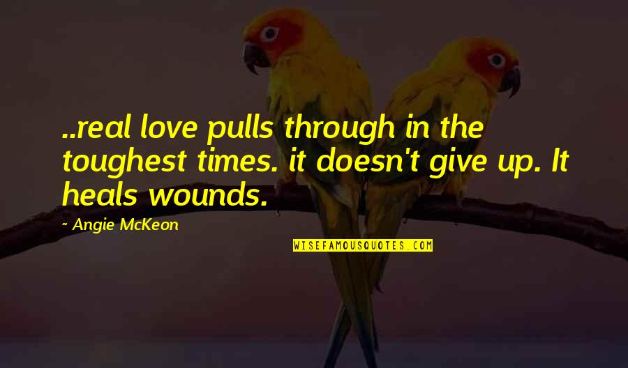 Toughest Times Quotes By Angie McKeon: ..real love pulls through in the toughest times.