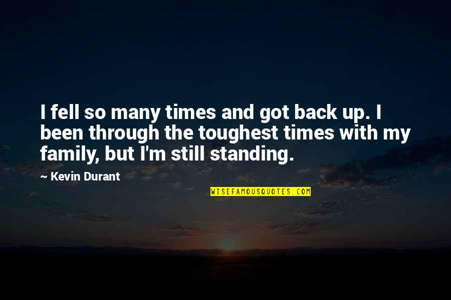 Toughest Times Quotes By Kevin Durant: I fell so many times and got back