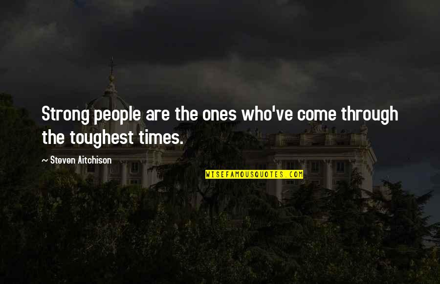Toughest Times Quotes By Steven Aitchison: Strong people are the ones who've come through