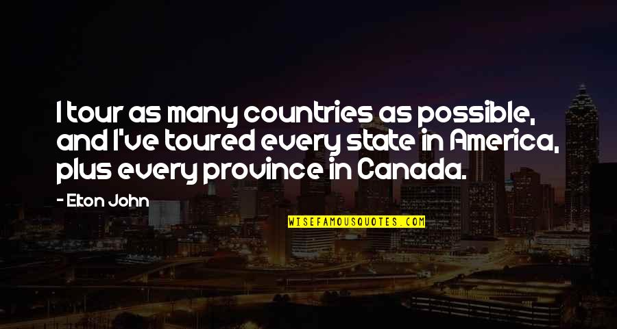 Toured Quotes By Elton John: I tour as many countries as possible, and
