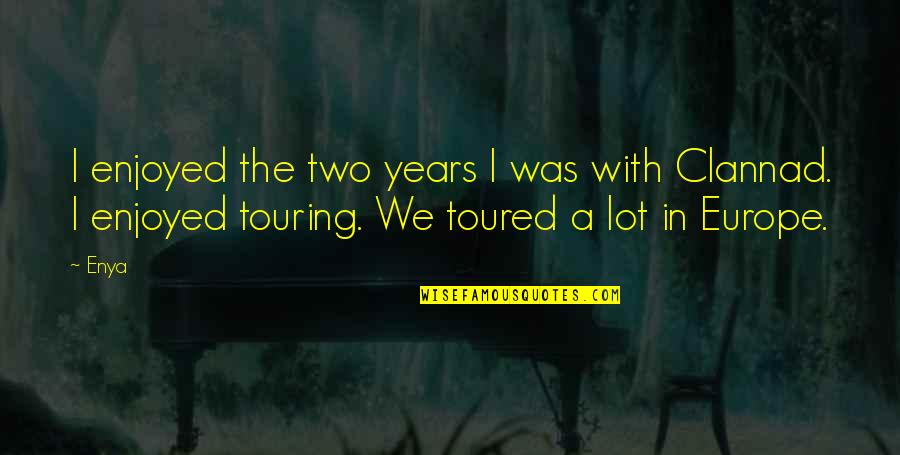 Toured Quotes By Enya: I enjoyed the two years I was with