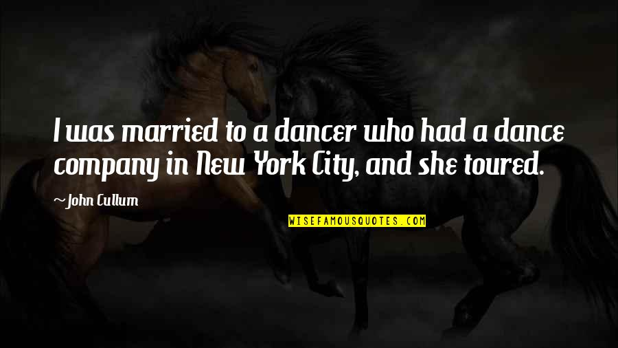 Toured Quotes By John Cullum: I was married to a dancer who had