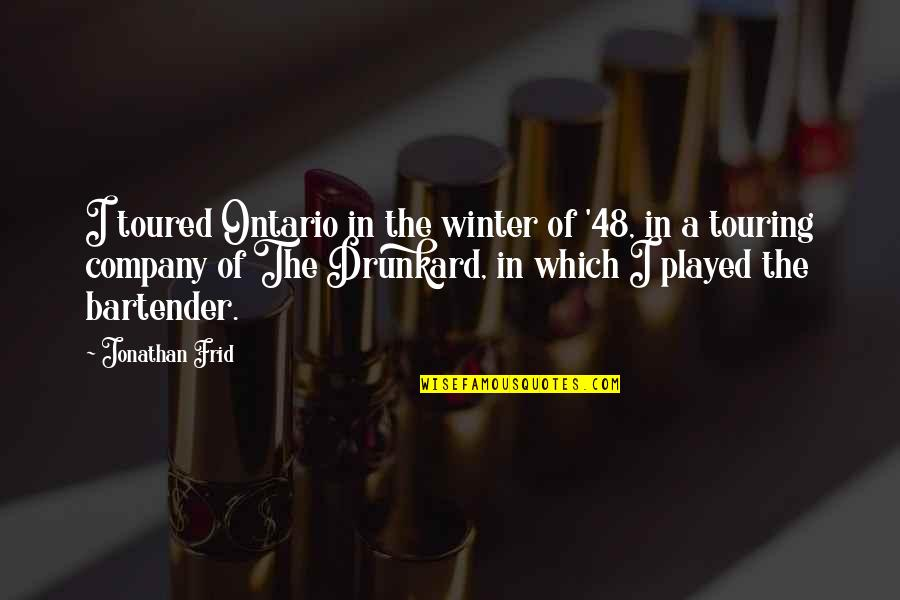 Toured Quotes By Jonathan Frid: I toured Ontario in the winter of '48,