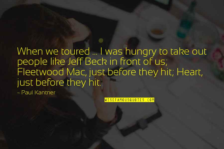 Toured Quotes By Paul Kantner: When we toured ... I was hungry to