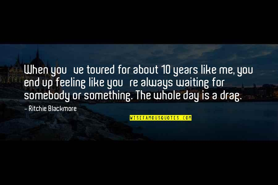 Toured Quotes By Ritchie Blackmore: When you've toured for about 10 years like