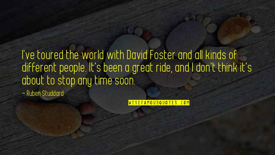 Toured Quotes By Ruben Studdard: I've toured the world with David Foster and