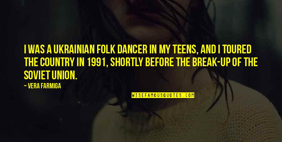 Toured Quotes By Vera Farmiga: I was a Ukrainian folk dancer in my