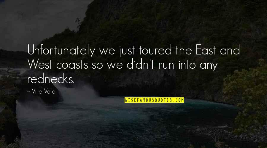Toured Quotes By Ville Valo: Unfortunately we just toured the East and West