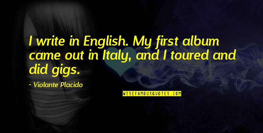 Toured Quotes By Violante Placido: I write in English. My first album came