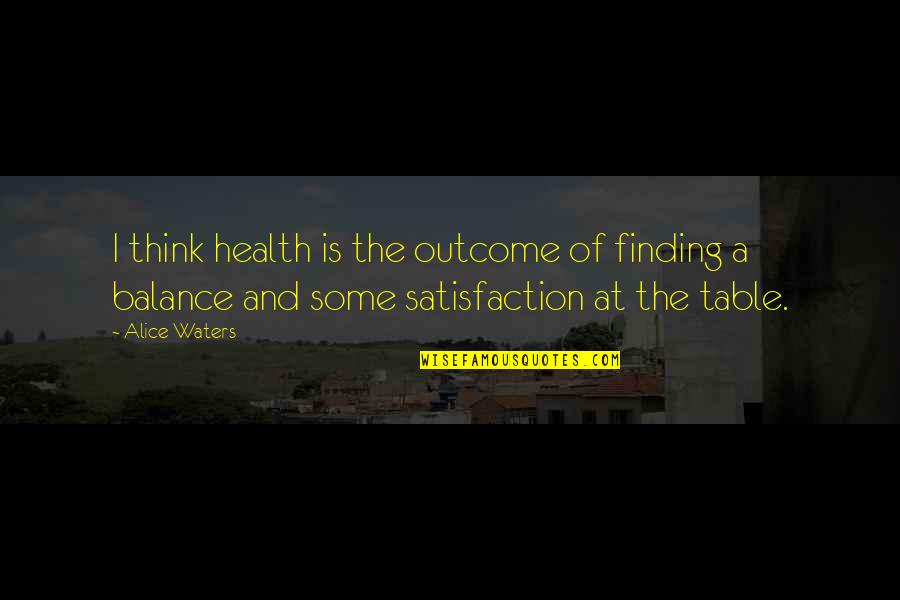 Touriste Quotes By Alice Waters: I think health is the outcome of finding