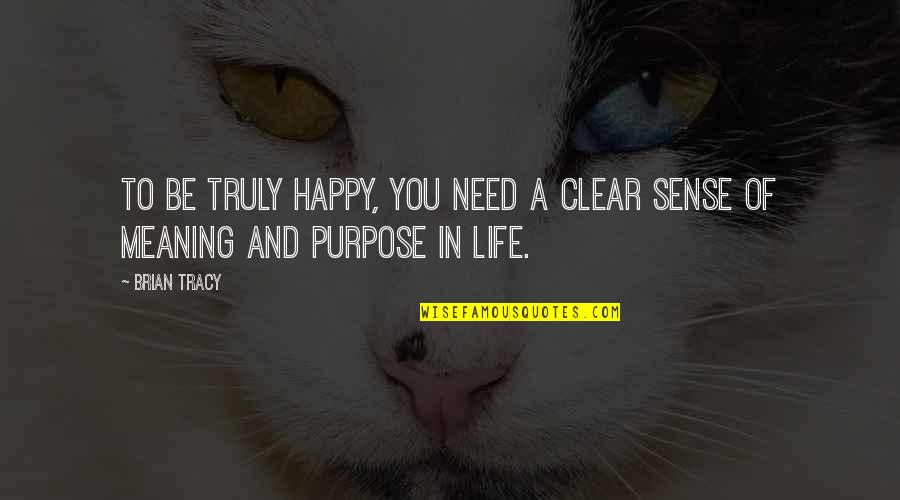 Touriste Quotes By Brian Tracy: To be truly happy, you need a clear