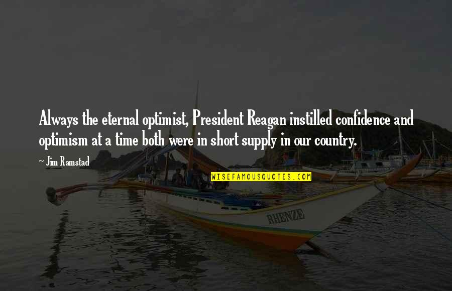 Touriste Quotes By Jim Ramstad: Always the eternal optimist, President Reagan instilled confidence