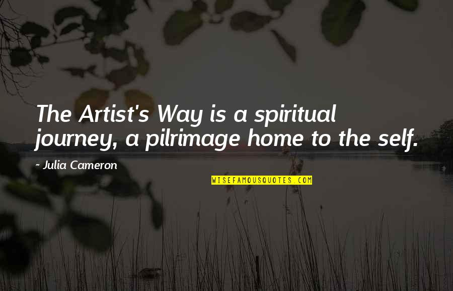 Touriste Quotes By Julia Cameron: The Artist's Way is a spiritual journey, a