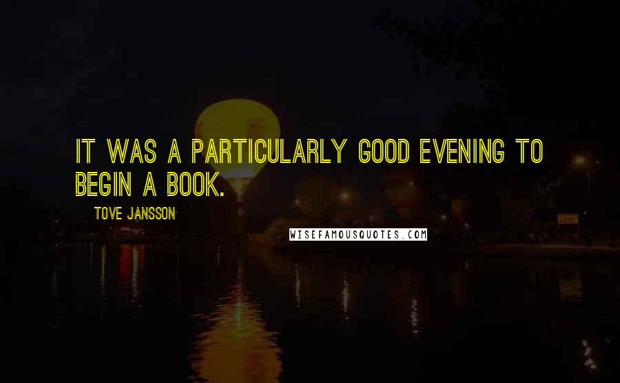 Tove Jansson quotes: It was a particularly good evening to begin a book.