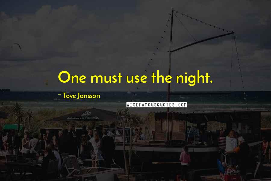 Tove Jansson quotes: One must use the night.