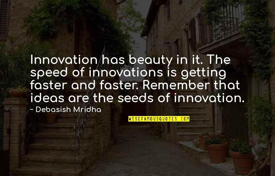 Towed Quotes By Debasish Mridha: Innovation has beauty in it. The speed of