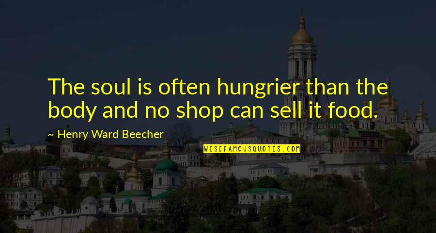 Towed Quotes By Henry Ward Beecher: The soul is often hungrier than the body