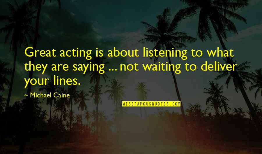 Towed Quotes By Michael Caine: Great acting is about listening to what they