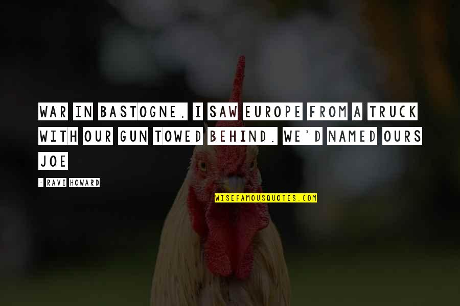 Towed Quotes By Ravi Howard: war in Bastogne. I saw Europe from a
