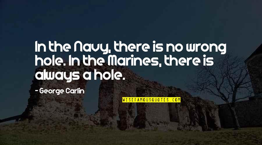 Tower Heist Slide Quotes By George Carlin: In the Navy, there is no wrong hole.