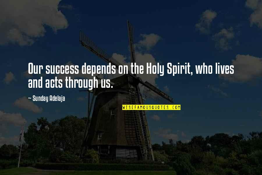 Tower Heist Slide Quotes By Sunday Adelaja: Our success depends on the Holy Spirit, who