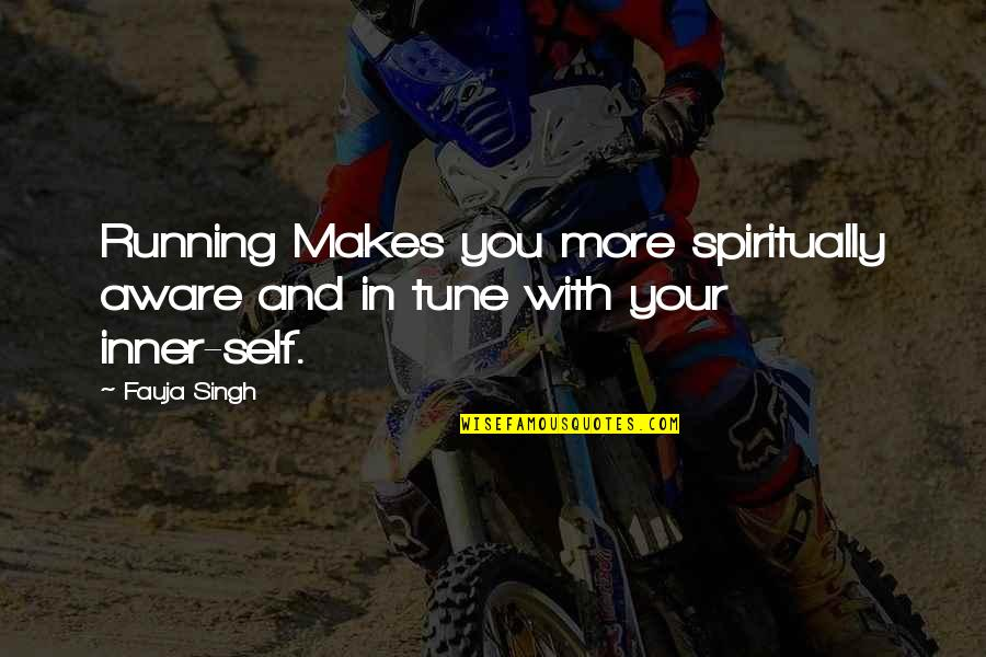 Towing Jehovah Quotes By Fauja Singh: Running Makes you more spiritually aware and in