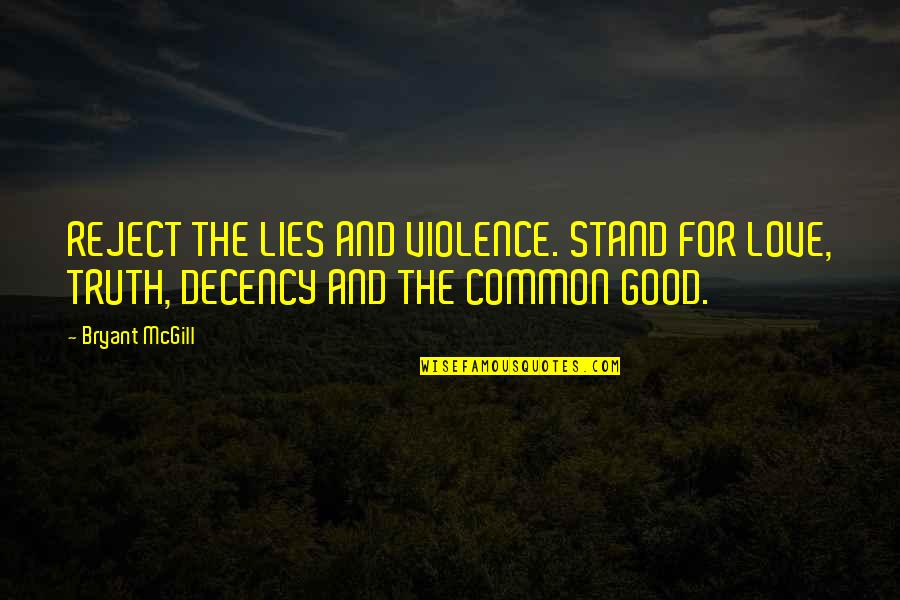 Town Planners Quotes By Bryant McGill: REJECT THE LIES AND VIOLENCE. STAND FOR LOVE,
