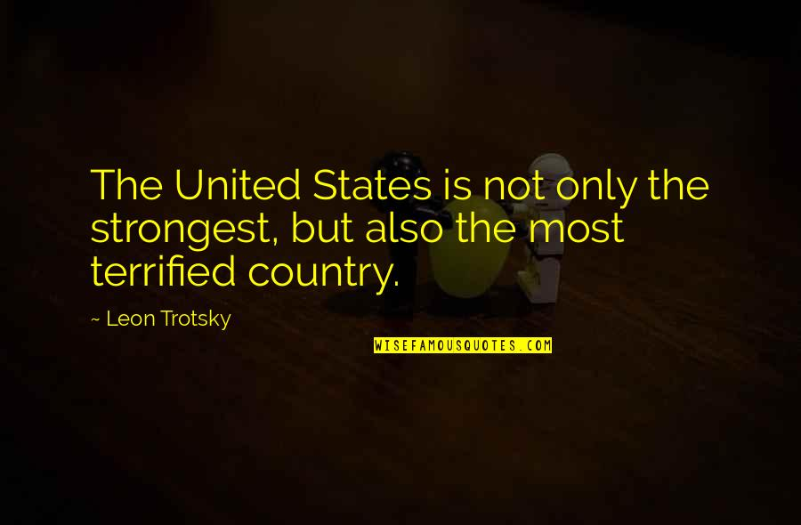 Town Planners Quotes By Leon Trotsky: The United States is not only the strongest,